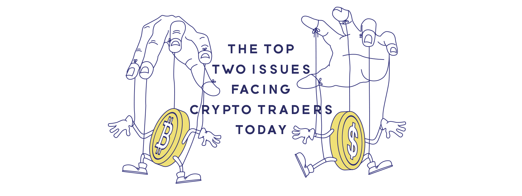 The Top Two Issues Facing Cryptocurrency Traders Today
